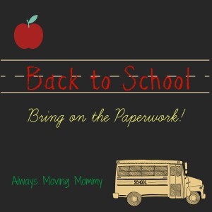 Back to School: Bring on the Paperwork! -- Tips for staying organized with all the school paperwork | www.alwaysmovingmommy.com
