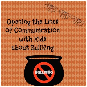 Opening the Lines of Communication with Kids about Bullying