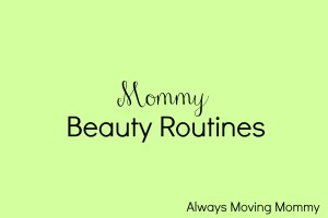 Mommy Beauty Routines