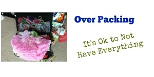 Over Packing – It's Ok to Not Have Everything