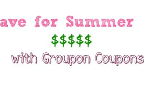 Let Groupon Coupons Help You Save for Summer