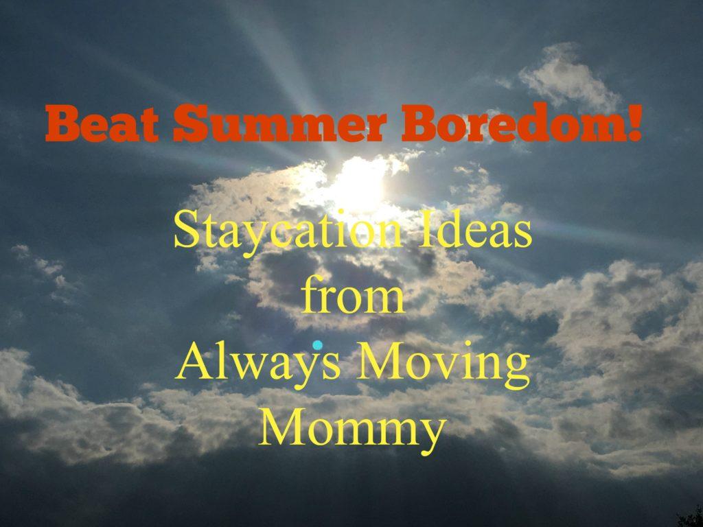 Beat Summer Boredom -- Fun staycation ideas to keep the kiddos busy during summer vacation | www.alwaysmovingmommy.com