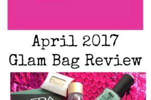 Ipsy Glam Bag Review – April 2017
