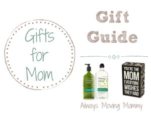 Gift Guide: Gift Ideas for Mom | Always Moving Mommy | Put a smile on mom's face with this list of gift ideas for mom